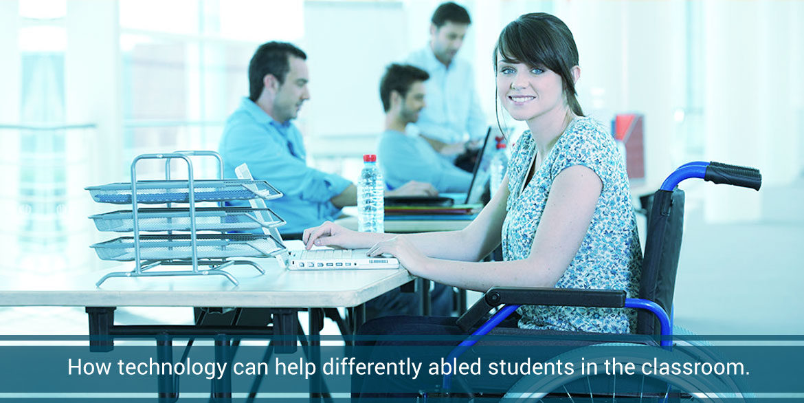 How Technology Can Help Differently Abled Students In The Classroom